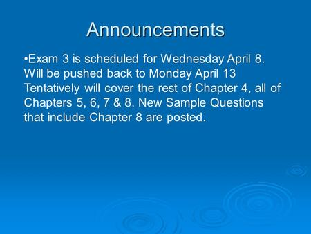 Announcements Exam 3 is scheduled for Wednesday April 8. Will be pushed back to Monday April 13 Tentatively will cover the rest of Chapter 4, all of Chapters.