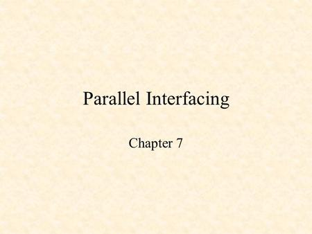 Parallel Interfacing Chapter 7. Parallel Interfacing Parallel I/O Ports Using Parallel Ports Seven-Segment Displays Keypad Interfacing Liquid Crystal.