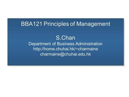BBA121 Principles of Management S.Chan Department of Business Administration  BBA121 Principles.