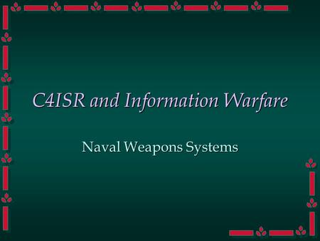 C4ISR and Information Warfare Naval Weapons Systems.