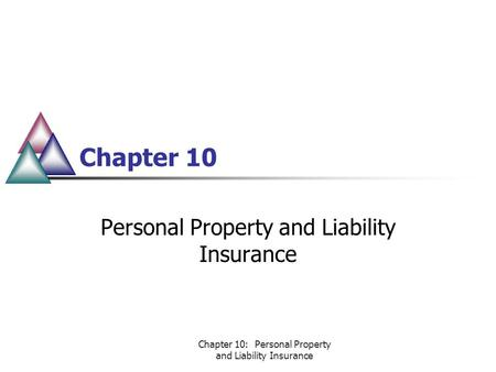 Chapter 10: Personal Property and Liability Insurance Chapter 10 Personal Property and Liability Insurance.