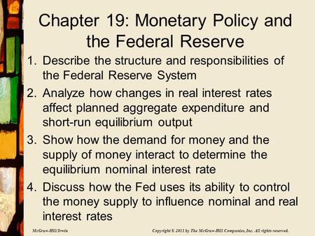 McGraw-Hill/Irwin Copyright © 2011 by The McGraw-Hill Companies, Inc. All rights reserved. Chapter 19: Monetary Policy and the Federal Reserve 1.Describe.