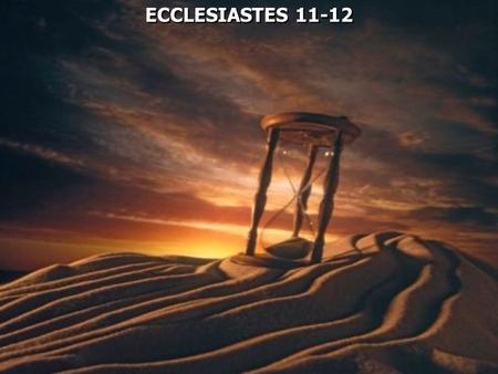 ECCLESIASTES 11-12. Ecclesiastes 11:1 Cast your bread upon the waters, For you will find it after many days. 2 Give a serving to seven, and also to eight,