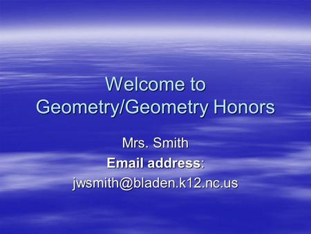 Welcome to Geometry/Geometry Honors Mrs. Smith  address: