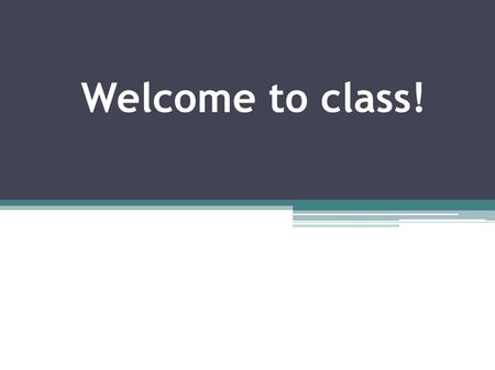 Welcome to class!. My Class Rules: Only speak English No talking while the teacher is talking No fighting Have fun!