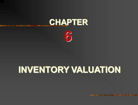 INVENTORY VALUATION CHAPTER 6 2 Perpetual Updates inventory and cost of goods sold after every purchase and sales transaction Periodic Delays updating.