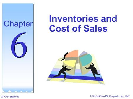 © The McGraw-Hill Companies, Inc., 2005 McGraw-Hill/Irwin Inventories and Cost of Sales Chapter 6 6.