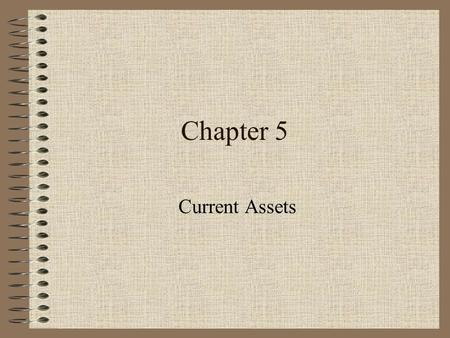 Chapter 5 Current Assets. Bank Reconciliation Balance per bank: +deposits in transit -outstanding checks Balance per books: + interest earned - bank service.
