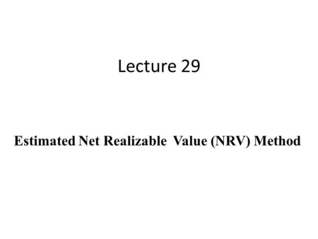 Lecture 29 Estimated Net Realizable Value (NRV) Method.