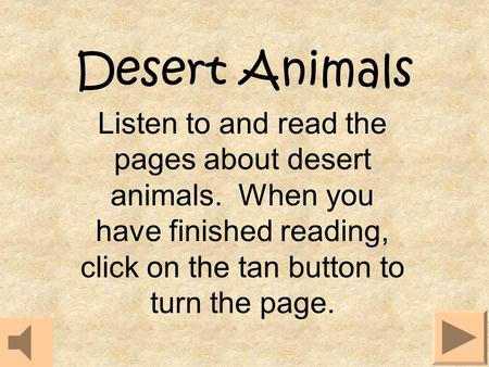 Desert Animals Listen to and read the pages about desert animals. When you have finished reading, click on the tan button to turn the page.