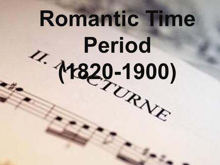 Romantic Time Period (1820-1900). Peter Tchaikovsky  Great Russian composer living during Romantic Time Period  Wrote 3 of the most notable ballets.