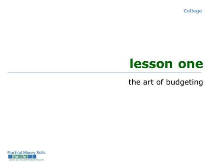 College lesson one the art of budgeting. College – Lesson 1 - Slide 1-A the budgeting process phase 1: Assess your personal and financial situation (needs,