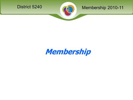 Slide District XXXX Membership Seminar District 5240 Membership 2010-11 Membership.