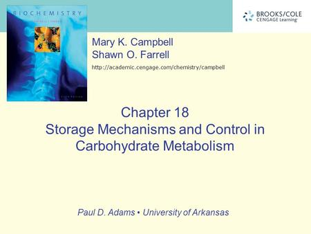 Chapter 18 Storage Mechanisms and Control in Carbohydrate Metabolism Mary K. Campbell Shawn O. Farrell  Paul.