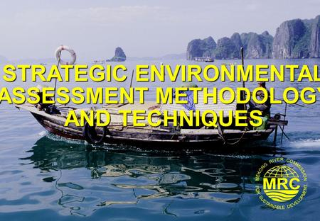 STRATEGIC ENVIRONMENTAL ASSESSMENT METHODOLOGY AND TECHNIQUES.