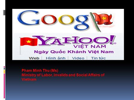Pham Minh Thu (Ms) Ministry of Labor, Invalids and Social Affairs of Vietnam.