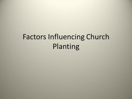 Factors Influencing Church Planting. Statistics about North American Church Plants 68% of church plants survive 4+ years Average church plant does not.