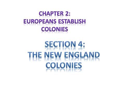 New England Colonies: – Lots of forests, rolling hills, and a short growing season; – Little chance to get rich; – Later, trade and commerce will bring.
