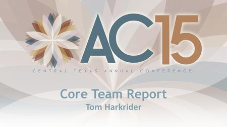 Core Team Report Tom Harkrider. June 2011 – Implementation Vote on Best Practices By May 15, 2011 – Staffing Begin to Plan Centers and Teams Work on Best.