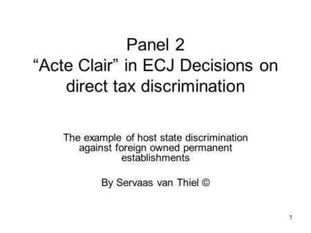 "1 Panel 2 ""Acte Clair"" in ECJ Decisions on direct tax discrimination The example of host state discrimination against foreign owned permanent establishments."