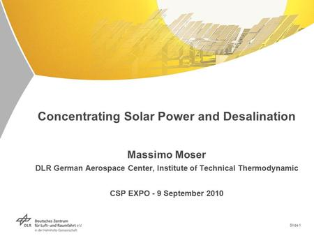 Slide 1 Concentrating Solar Power and Desalination Massimo Moser DLR German Aerospace Center, Institute of Technical Thermodynamic CSP EXPO - 9 September.