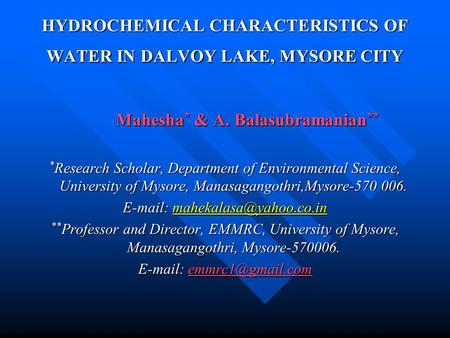HYDROCHEMICAL CHARACTERISTICS OF WATER IN DALVOY LAKE, MYSORE CITY Mahesha * & A. Balasubramanian ** * Research Scholar, Department of Environmental Science,