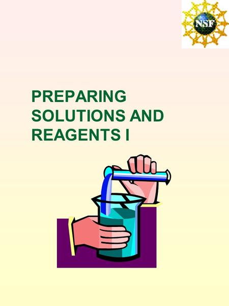 PREPARING SOLUTIONS AND REAGENTS I. Let's consider what you know about solutions What is a solution? What is concentration? 