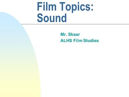 Film Topics: Sound Mr. Skaar ALHS Film Studies. Introduction There are three classifications of sound in movies: sound effects, music, and spoken language.