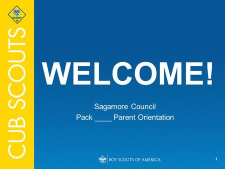 1 WELCOME! Sagamore Council Pack ____ Parent Orientation.
