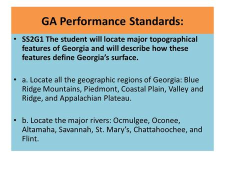 GA Performance Standards: SS2G1 The student will locate major topographical features of Georgia and will describe how these features define Georgia's surface.