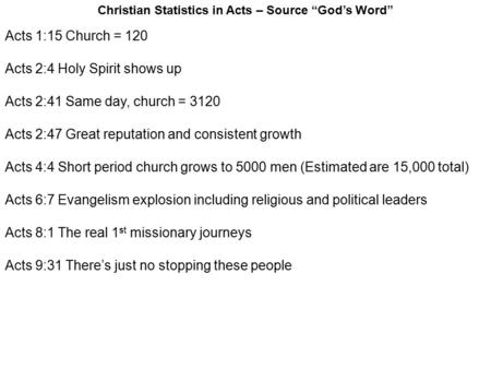 Acts 1:15 Church = 120 Acts 2:4 Holy Spirit shows up Acts 2:41 Same day, church = 3120 Acts 2:47 Great reputation and consistent growth Acts 4:4 Short.