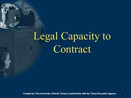 Legal Capacity to Contract Created by The University of North Texas in partnership with the Texas Education Agency.