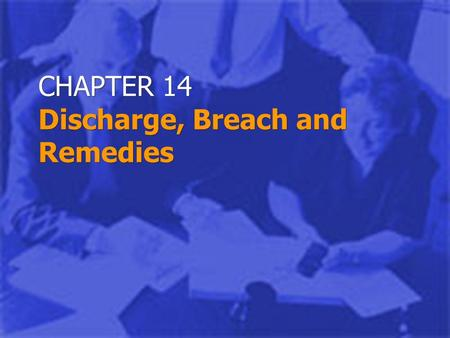 CHAPTER 14 Discharge, Breach and Remedies. © 2000. West Legal Studies. Chapter 152 Privity of Contract The state of two specified parties being in a contract.