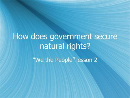 "How does government secure natural rights? ""We the People"" lesson 2."