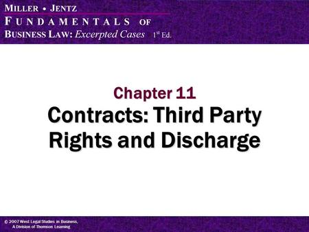 © 2007 West Legal Studies in Business, A Division of Thomson Learning Chapter 11 Contracts: Third Party Rights and Discharge.