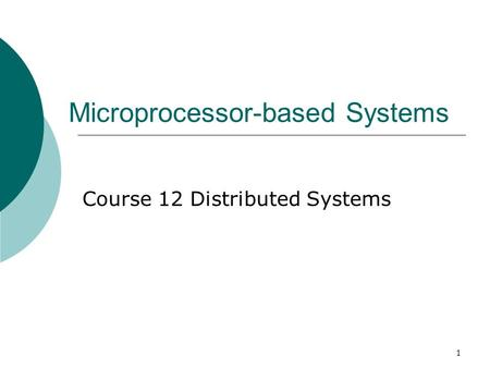 1 Microprocessor-based Systems Course 12 Distributed Systems.