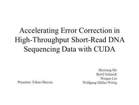 Accelerating Error Correction in High-Throughput Short-Read DNA Sequencing Data with CUDA Haixiang Shi Bertil Schmidt Weiguo Liu Wolfgang Müller-Wittig.