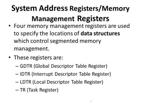 System Address Registers/Memory Management Registers Four memory management registers are used to specify the locations of data structures which control.