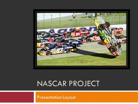 NASCAR PROJECT Presentation Layout. Slide 1 – Company Selection  Name of Company  What they produce/make/sell  Brief History  What types of Advertising.