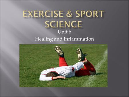 Unit 6 Healing and Inflammation.  Injury is a part of athletic participation  All athletes have to learn how to cope with of injuries that may temporarily.