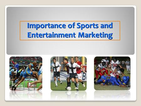 Importance of Sports and Entertainment Marketing.