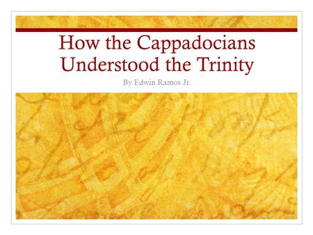 How the Cappadocians Understood the Trinity By Edwin Ramos Jr.