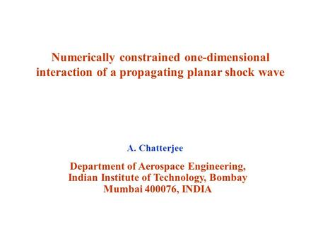 Numerically constrained one-dimensional interaction of a propagating planar shock wave Department of Aerospace Engineering, Indian Institute of Technology,