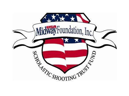 Mission The MidwayUSA Foundation exists solely to provide funding for shooting sports education in high schools, colleges and universities. The Scholastic.