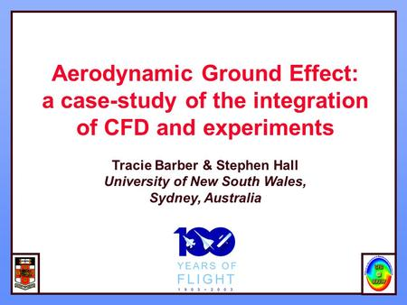 Aerodynamic Ground Effect: a case-study of the integration of CFD and experiments Tracie Barber & Stephen Hall University of New South Wales, Sydney, Australia.