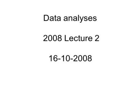 Data analyses 2008 Lecture 2 16-10-2008. Last Lecture Basic statistics Testing Linear regression parameters Skill.