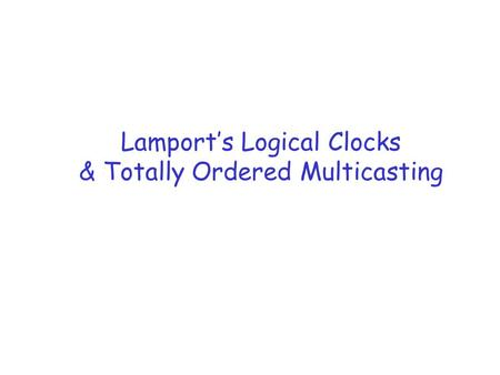 Lamport's Logical Clocks & Totally Ordered Multicasting.
