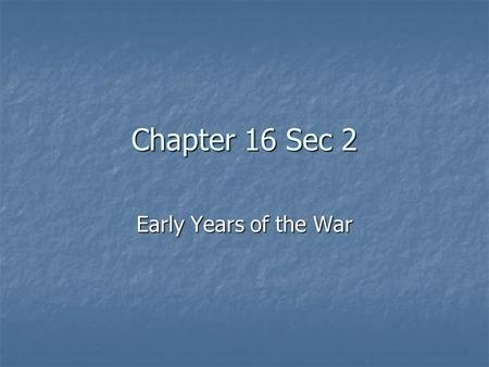 Chapter 16 Sec 2 Early Years of the War. First Battle of Bull Run In Virginia near town of Manassas and Bull Run River. In Virginia near town of Manassas.