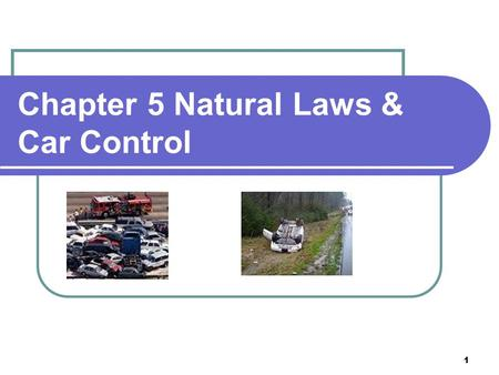 1 Chapter 5 Natural Laws & Car Control. 2 Gravity Gravity- Pulls all objects toward the center of the earth. When driving downhill, gravity speeds you.