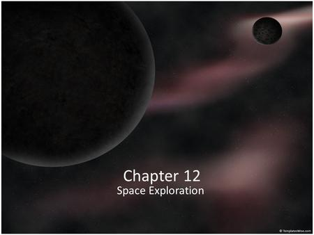 Chapter 12 Space Exploration. Section 12.1 page 428 Explaining the Early Universe GALAXY – collection of stars, planets, gas and dust held together by.